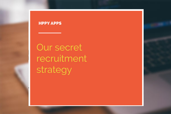 Our Secret Recruitment Strategy  Hppy Blog