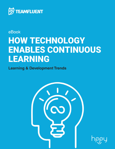 Teamfluent - How Technology Enables Continuous Learning: Learning and Development Trends eBook