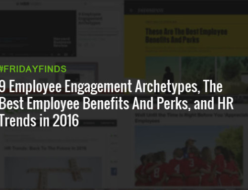 9 Employee Engagement Archetypes, The Best Employee Benefits And Perks, and HR Trends in 2016 #FridayFinds