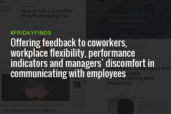Offering feedback to coworkers, workplace flexibility, performance indicators and managers' discomfort in communicating with employees #FridayFinds