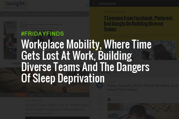 Workplace-Mobility,-Where-Time-Gets-Lost-At-Work,-Building-Diverse-Teams-And-The-Dangers-Of-Sleep-Deprivation-#FridayFinds