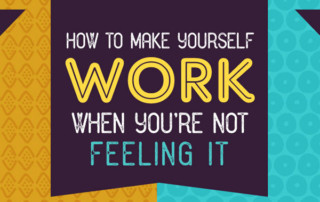 [Infographic] How To Make Yourself Work When You're Not Feeling It