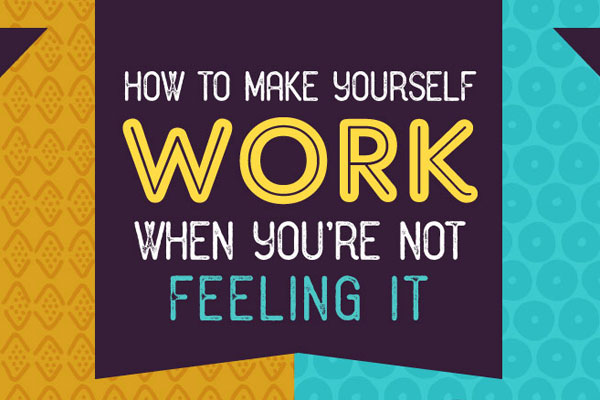 Infographic Ideas infographic yourself : Infographic] How To Make Yourself Work When You're Not Feeling It